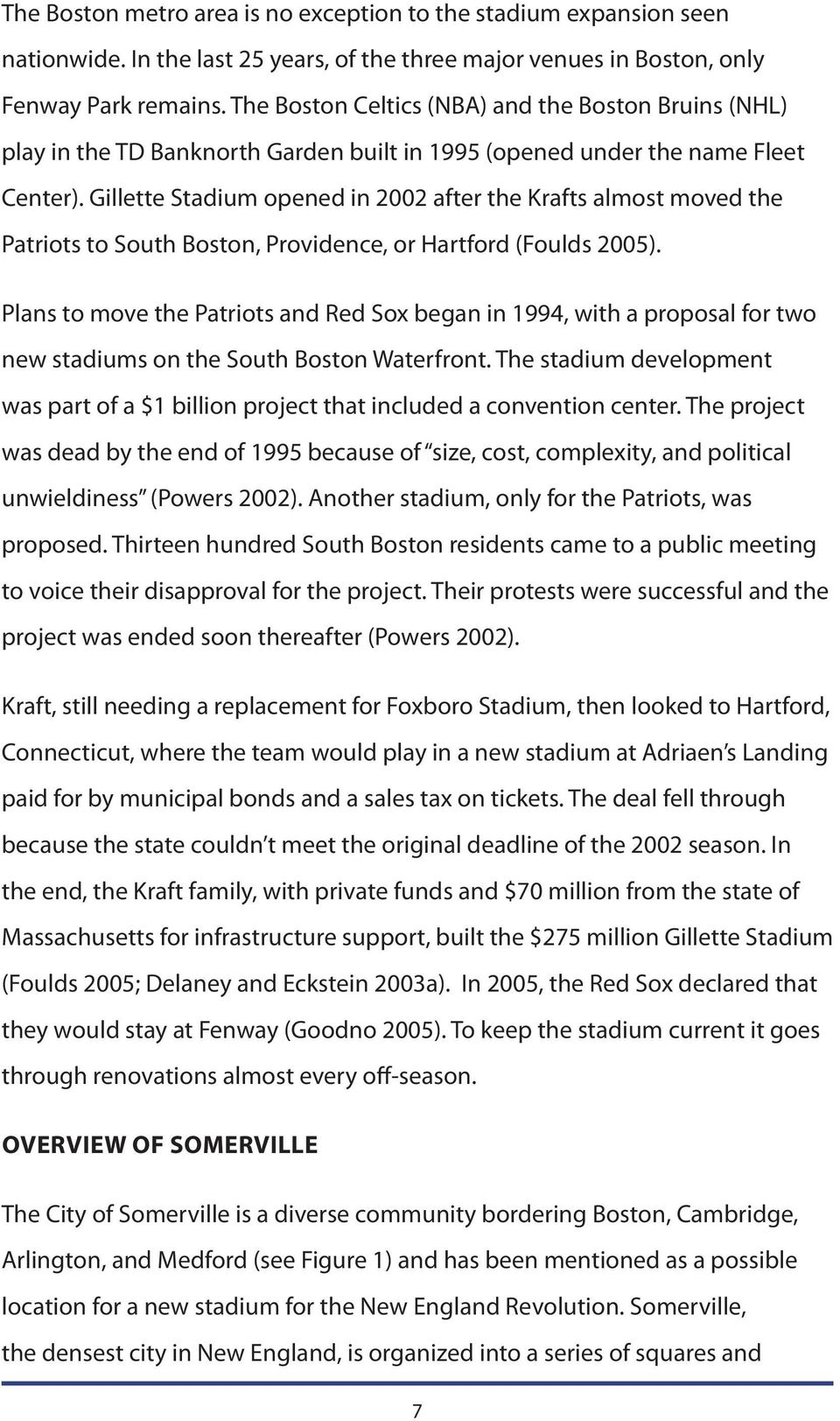 Gillette Stadium opened in 2002 after the Krafts almost moved the Patriots to South Boston, Providence, or Hartford (Foulds 2005).