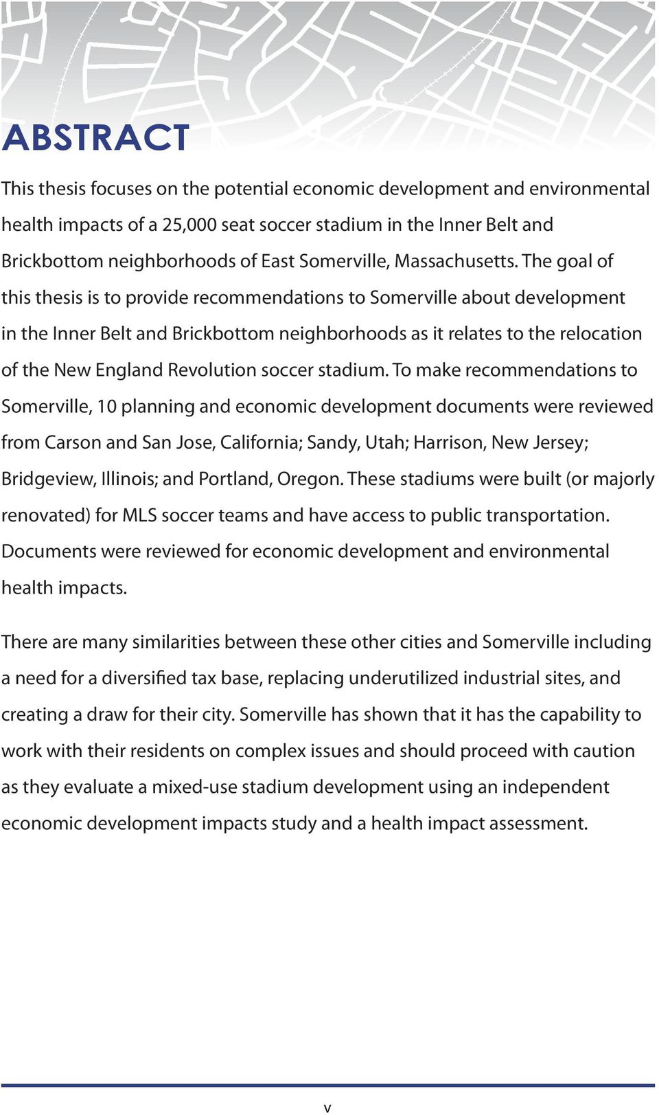 The goal of this thesis is to provide recommendations to Somerville about development in the Inner Belt and Brickbottom neighborhoods as it relates to the relocation of the New England Revolution
