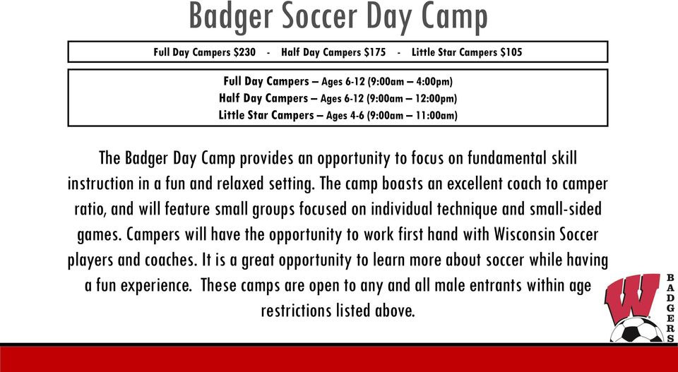 The camp boasts an excellent coach to camper ratio, and will feature small groups focused on individual technique and small-sided games.