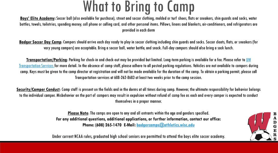 Pillows, linens and blankets, air-conditioners, and refrigerators are provided in each dorm Badger Soccer Day Camp: Campers should arrive each day ready to play in soccer clothing including shin