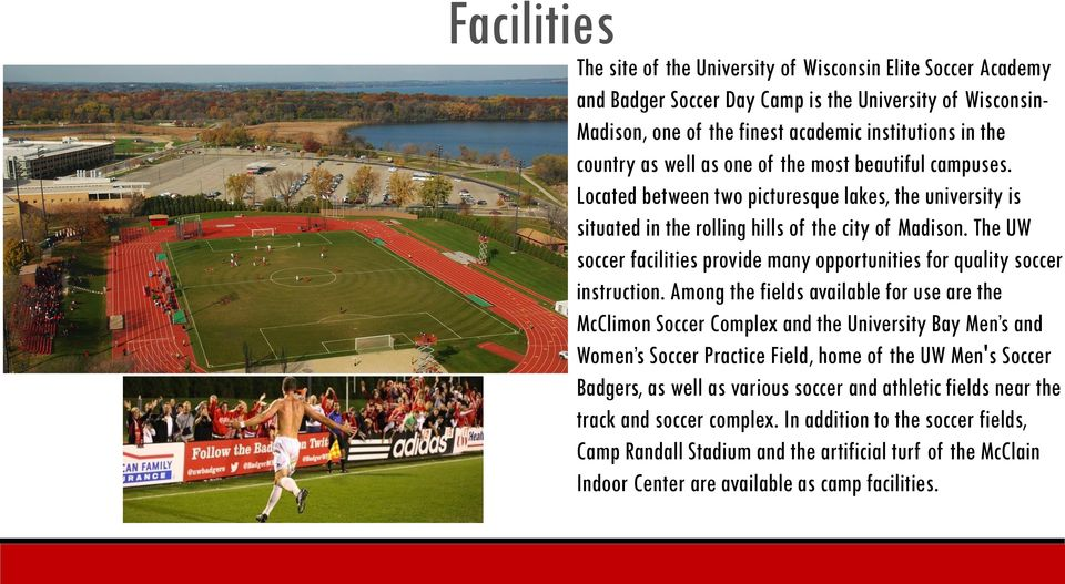 The UW soccer facilities provide many opportunities for quality soccer instruction.