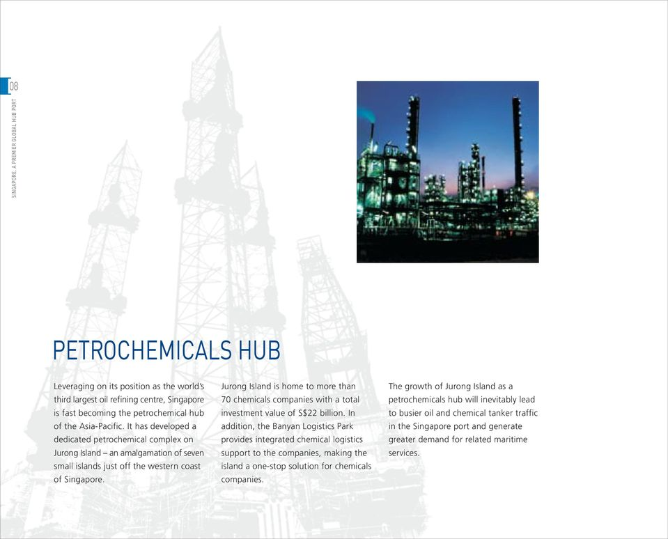 It has developed a dedicated petrochemical complex on Jurong Island an amalgamation of seven small islands just off the western coast of Singapore.