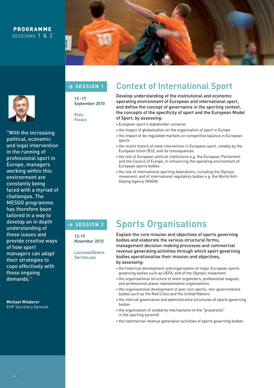 The MESGO programme has therefore been tailored in a way to develop an in depth understanding of these issues and provide creative ways of how sport managers can adapt their strategies to cope
