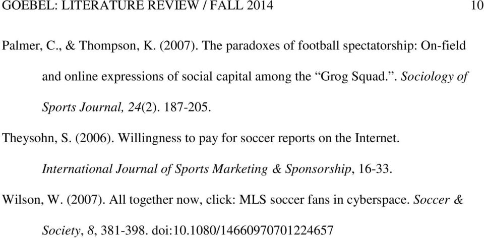 . Sociology of Sports Journal, 24(2). 187-205. Theysohn, S. (2006). Willingness to pay for soccer reports on the Internet.