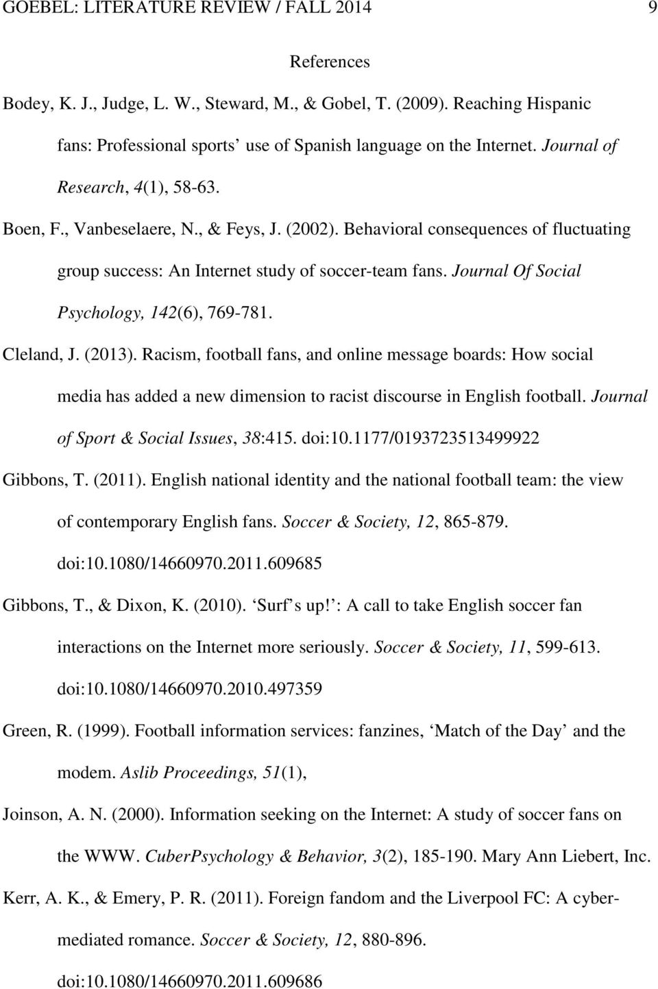 Journal Of Social Psychology, 142(6), 769-781. Cleland, J. (2013). Racism, football fans, and online message boards: How social media has added a new dimension to racist discourse in English football.