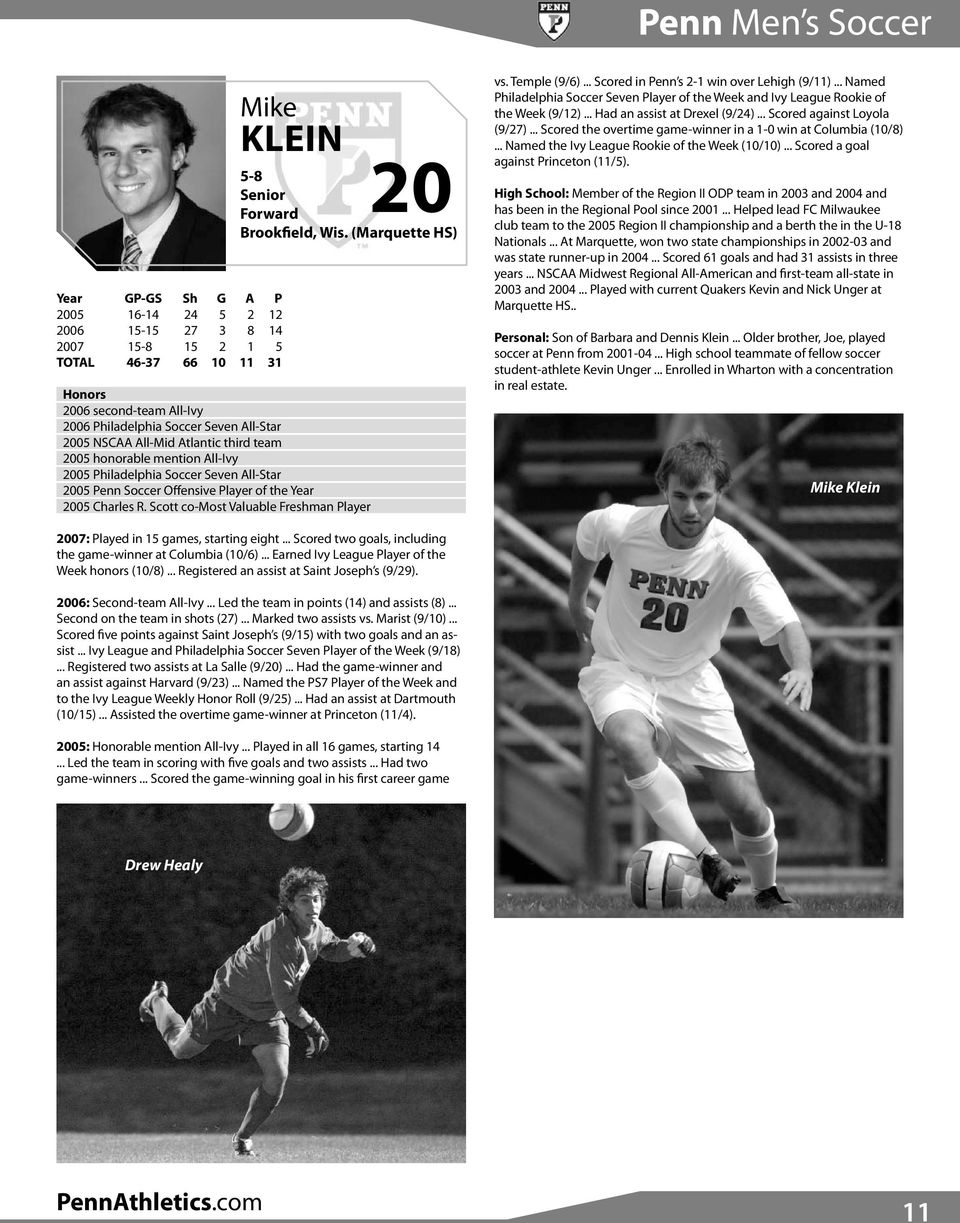 2005 Penn Soccer Offensive Player of the Year 2005 Charles R. Scott co-most Valuable Freshman Player vs. Temple (9/6)... Scored in Penn s 2-1 win over Lehigh (9/11).