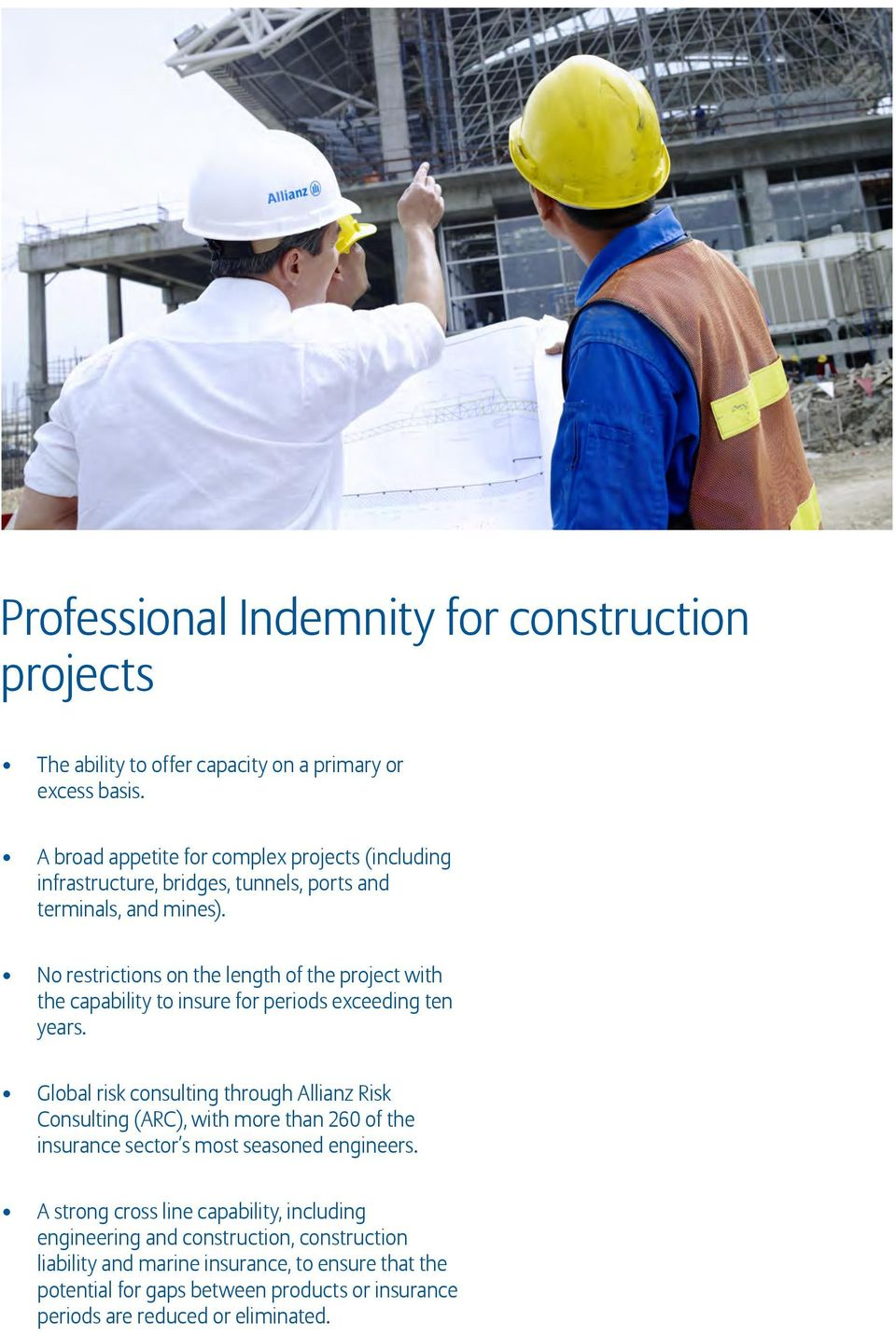 No restrictions on the length of the project with the capability to insure for periods exceeding ten years.