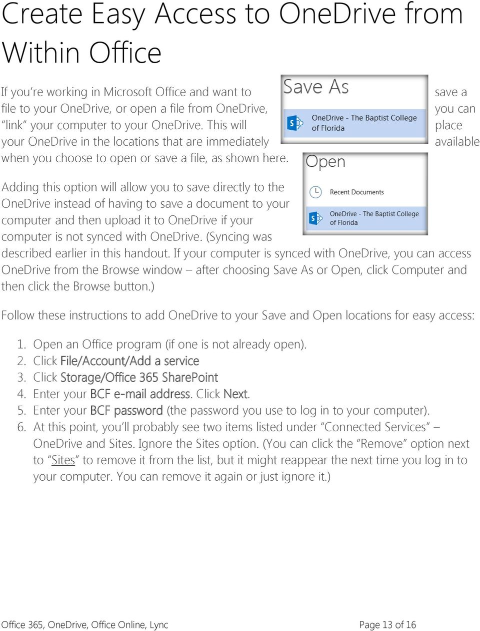 save a you can place available Adding this option will allow you to save directly to the OneDrive instead of having to save a document to your computer and then upload it to OneDrive if your computer