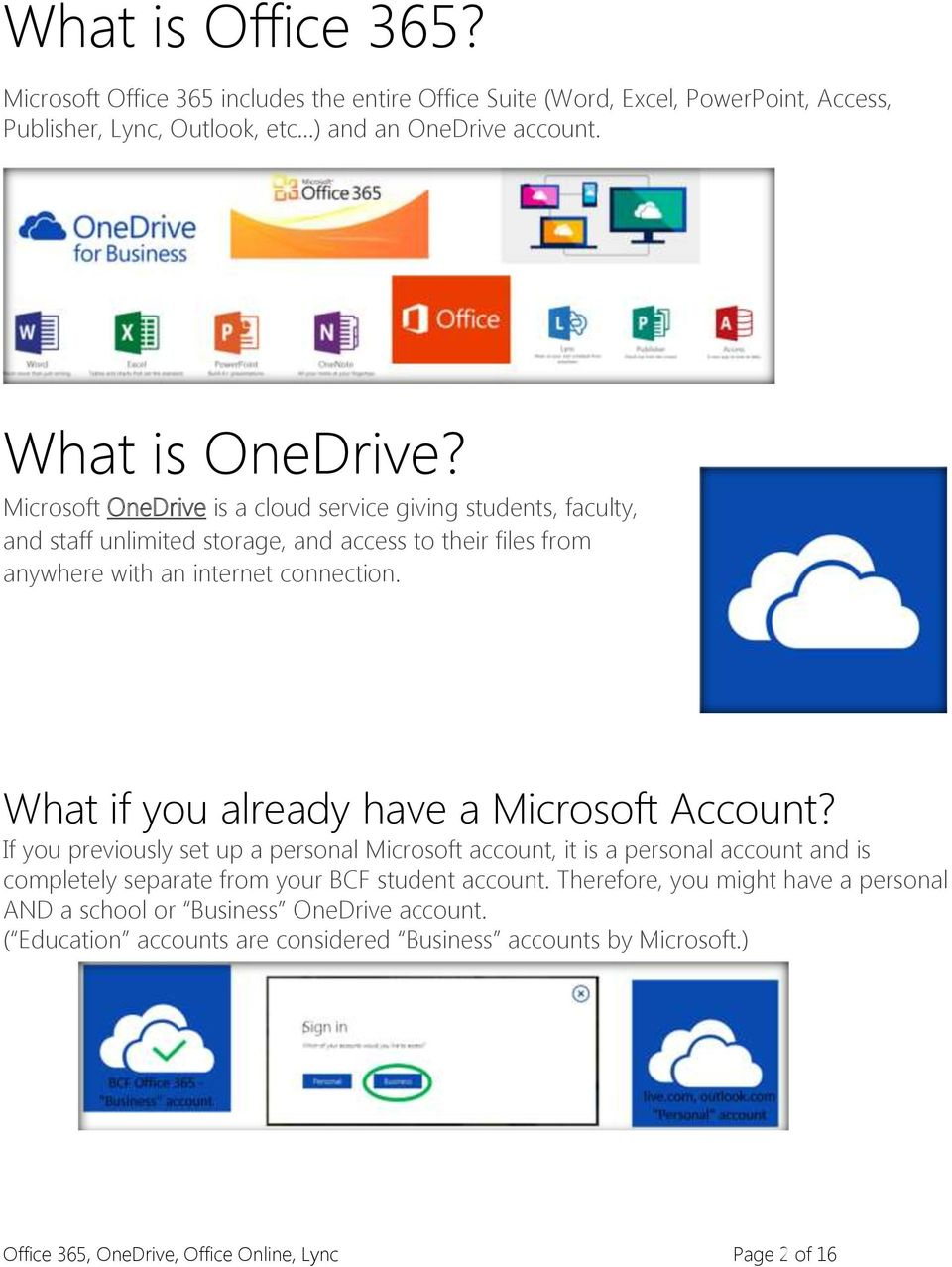 What if you already have a Microsoft Account? If you previously set up a personal Microsoft account, it is a personal account and is completely separate from your BCF student account.