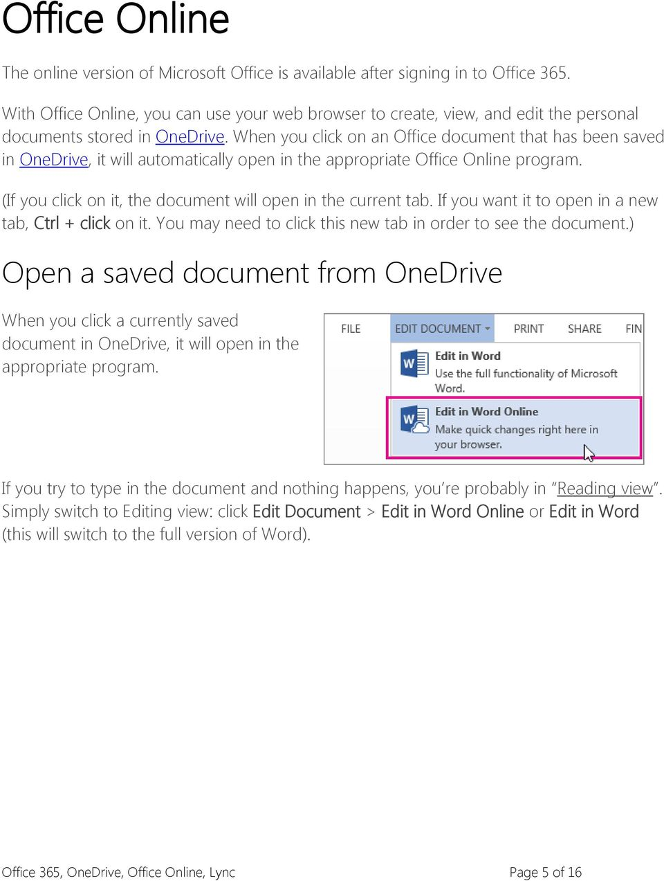When you click on an Office document that has been saved in OneDrive, it will automatically open in the appropriate Office Online program.