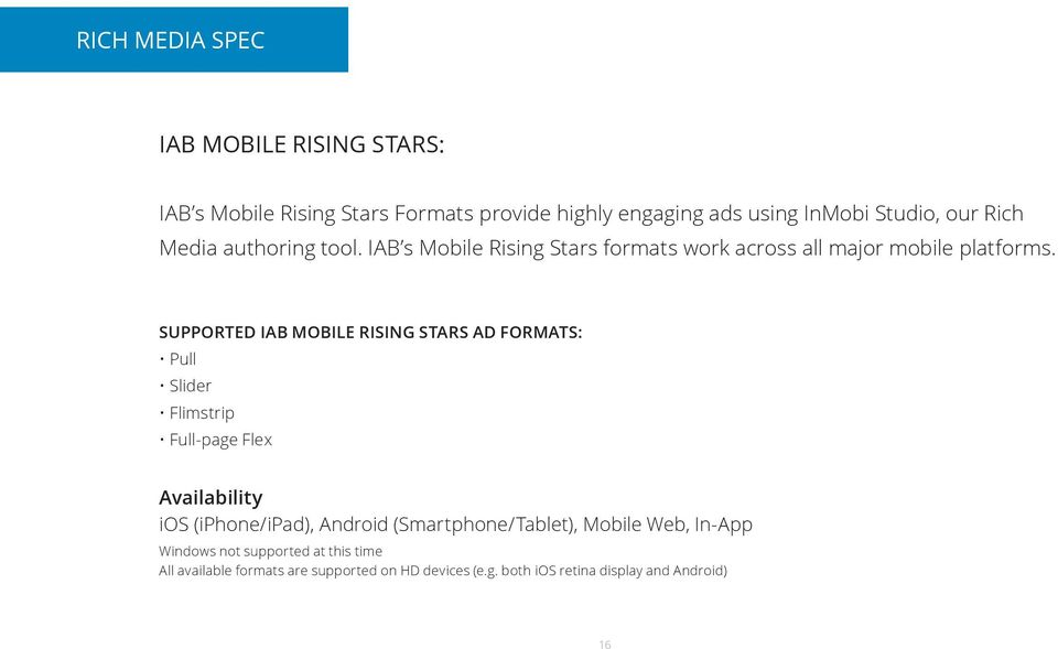 Supported IAB Mobile rising stars Ad Formats: Pull Slider Flimstrip Full-page Flex Availability ios (iphone/ipad), Android