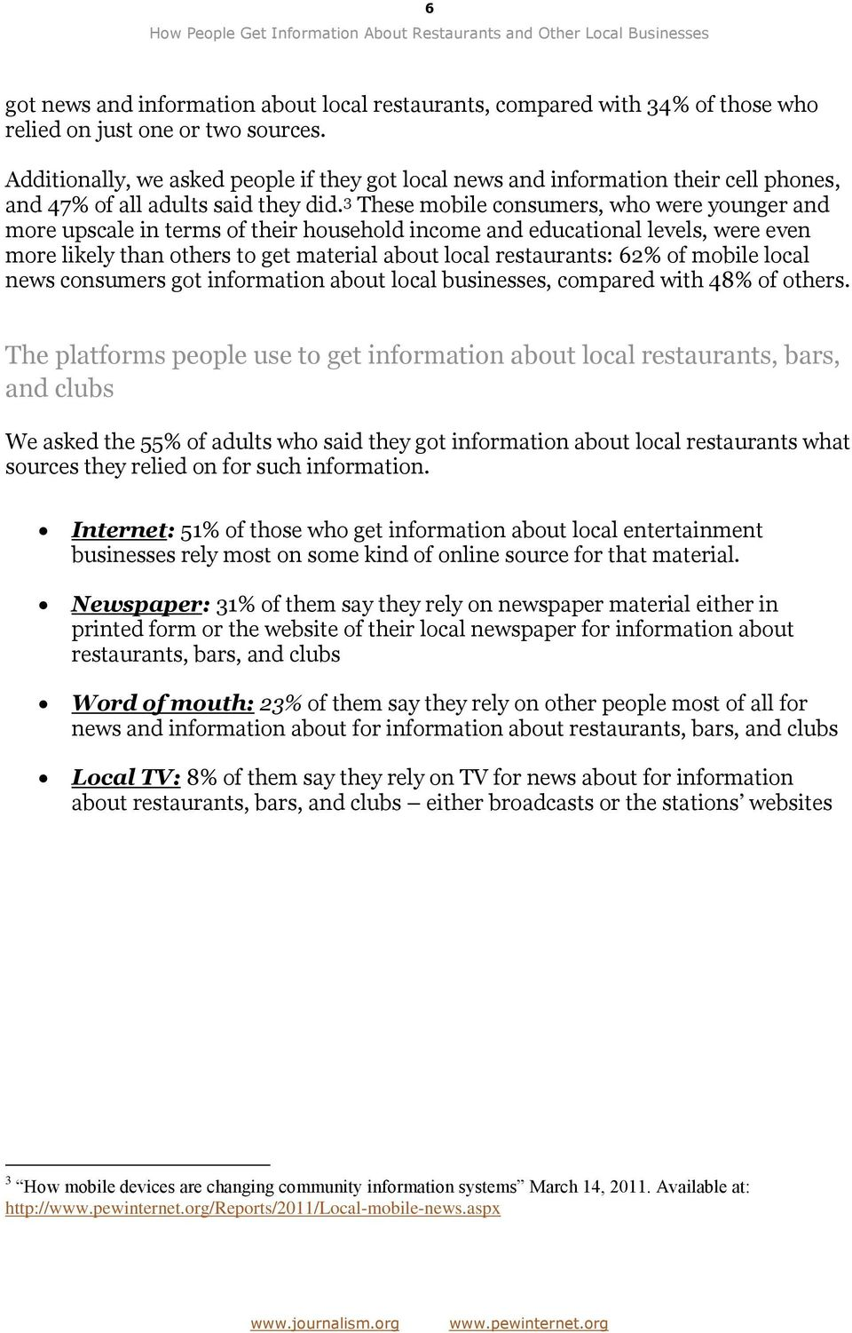 3 These mobile consumers, who were younger and more upscale in terms of their household income and educational levels, were even more likely than others to get material about local restaurants: 62%