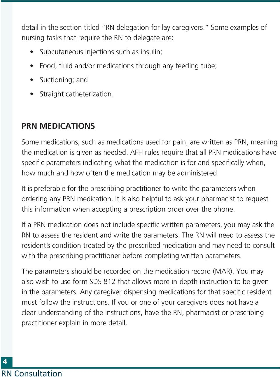 catheterization. PRN MEDICATIONS Some medications, such as medications used for pain, are written as PRN, meaning the medication is given as needed.