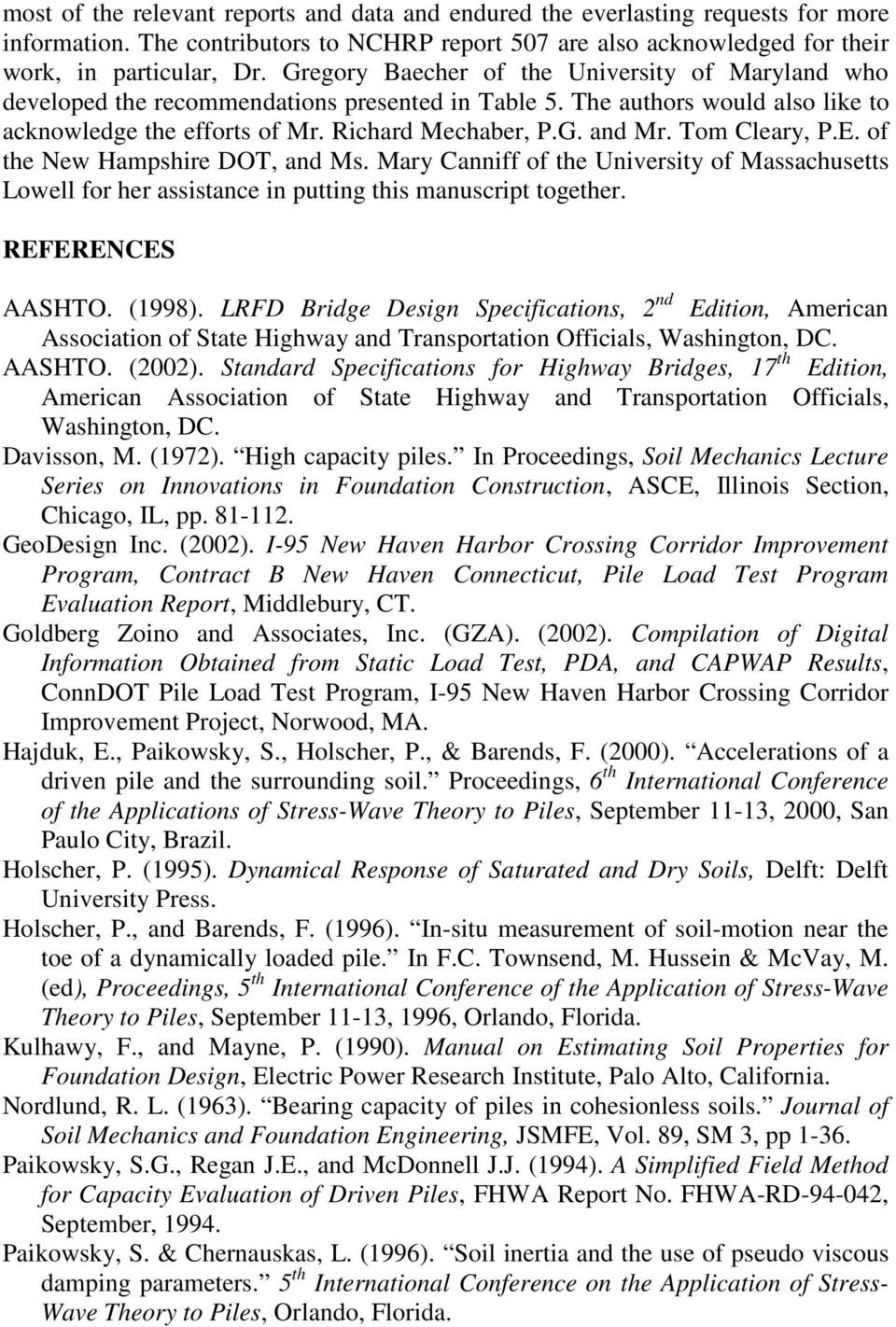 Tom Cleary, P.E. of the New Hampshire DOT, and Ms. Mary Canniff of the University of Massachusetts Lowell for her assistance in putting this manuscript together. REFERENCES AASHTO. (1998).