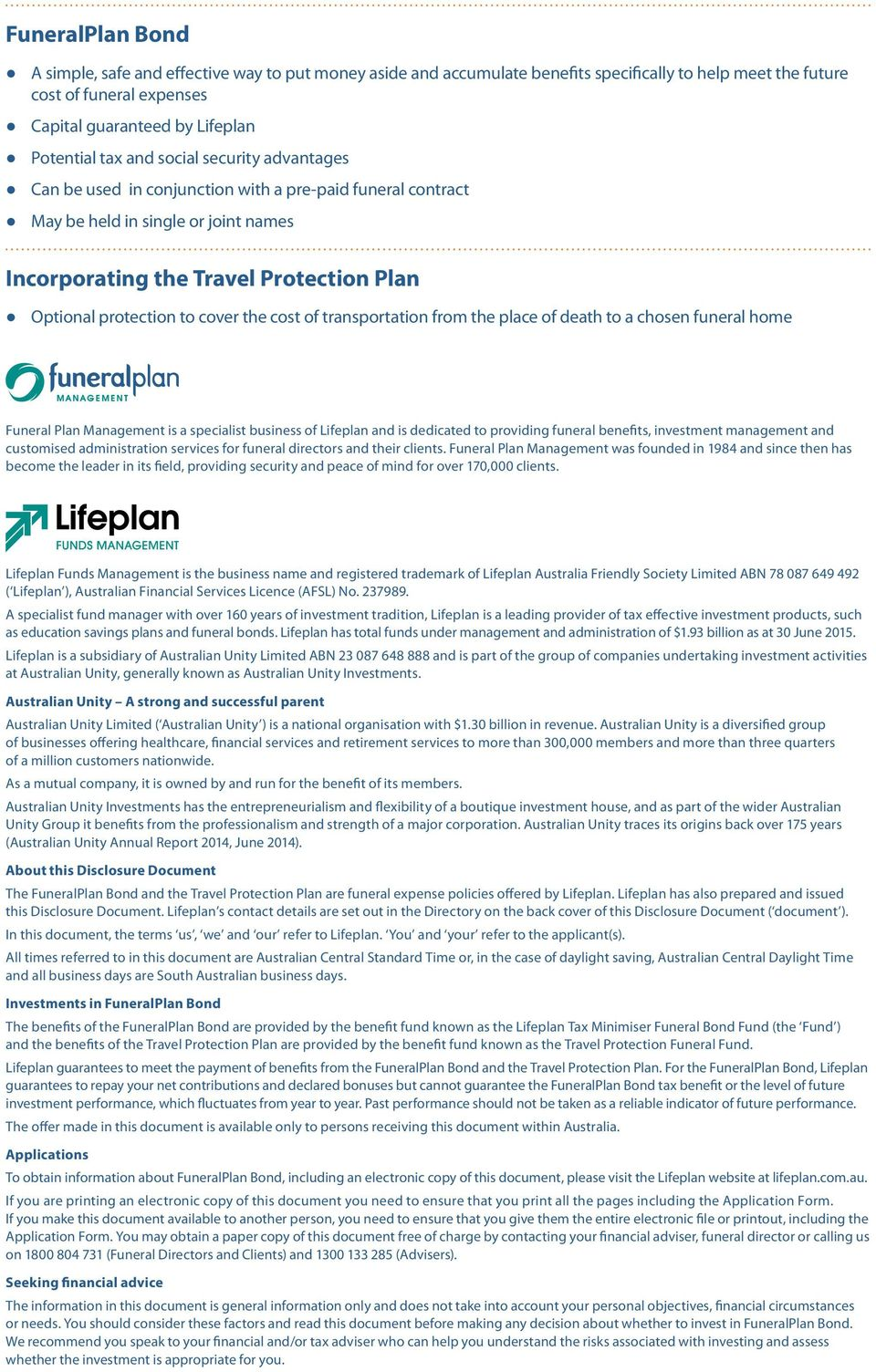 the cost of transportation from the place of death to a chosen funeral home Funeral Plan Management is a specialist business of Lifeplan and is dedicated to providing funeral benefits, investment