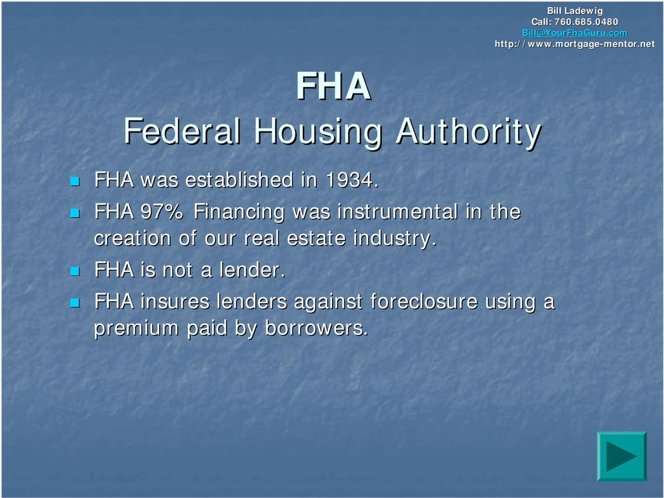 1934. FHA 97% Financing was instrumental in the creation of our
