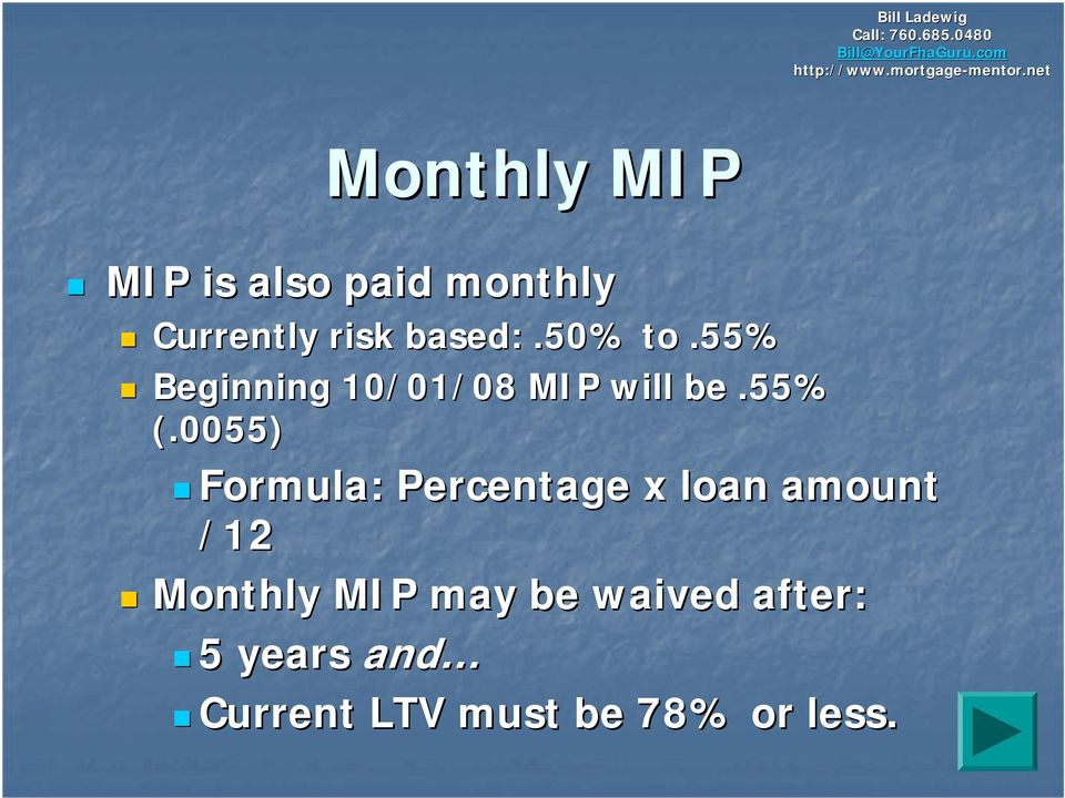 based:.50% to.55% Beginning 10/01/08 MIP will be.55% (.