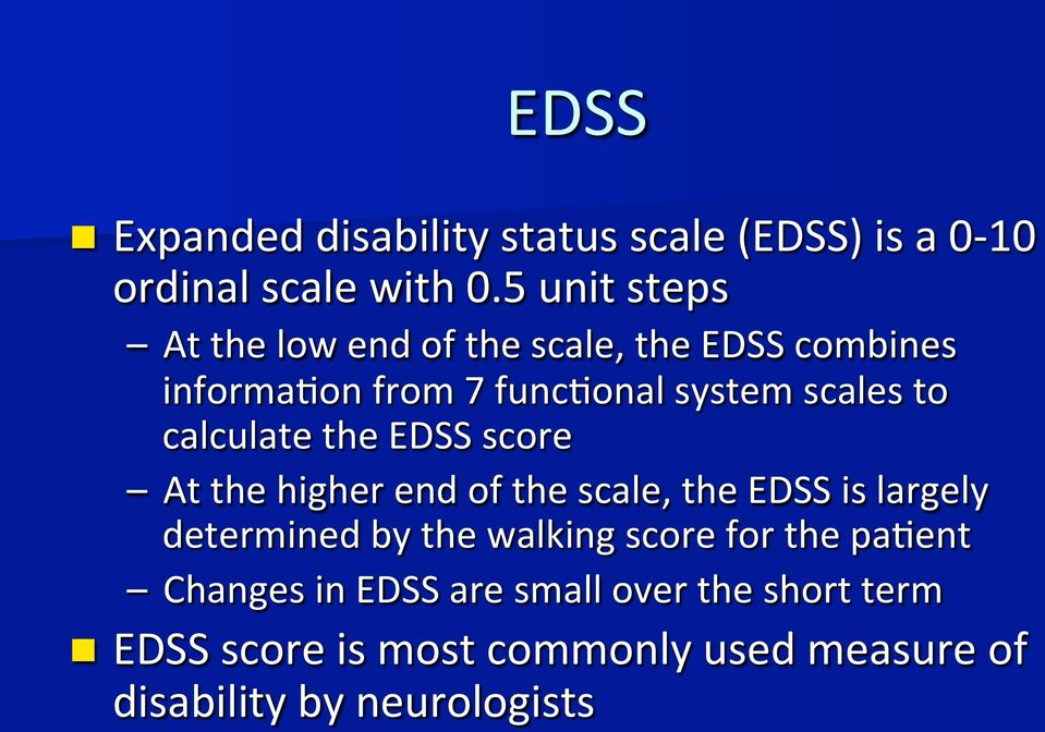 calculate the EDSS score At the higher end of the scale, the EDSS is largely determined by the walking