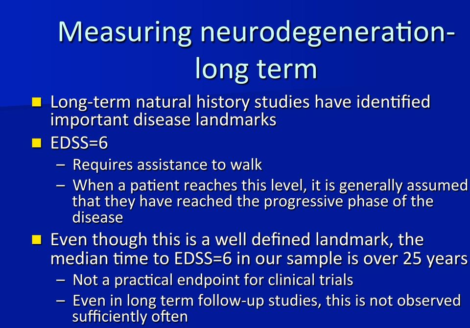 progressive phase of the disease n Even though this is a well defined landmark, the median >me to EDSS=6 in our sample is