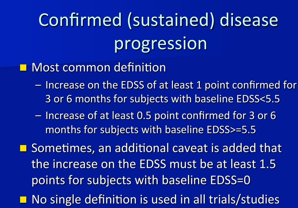 5 point confirmed for 3 or 6 months for subjects with baseline EDSS>=5.