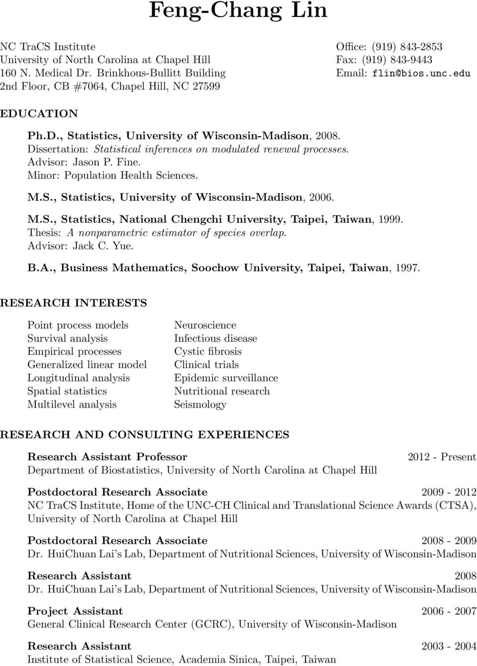 Dissertation: Statistical inferences on modulated renewal processes. Advisor: Jason P. Fine. Minor: Population Health Sciences. M.S., Statistics, University of Wisconsin-Madison, 2006. M.S., Statistics, National Chengchi University, Taipei, Taiwan, 1999.