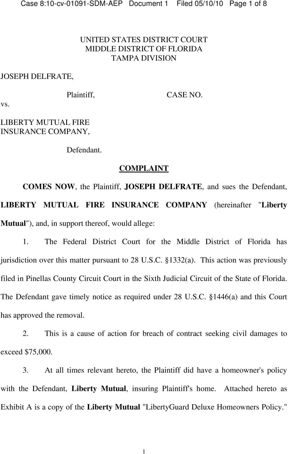"COMPLAINT COMES NOW, the Plaintiff, JOSEPH DELFRATE, and sues the Defendant, LIBERTY MUTUAL FIRE INSURANCE COMPANY (hereinafter ""Liberty Mutual""), and, in support thereof, would allege: 1."