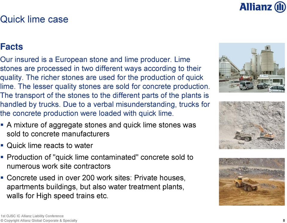 The transport of the stones to the different parts of the plants is handled by trucks. Due to a verbal misunderstanding, trucks for the concrete production were loaded with quick lime.