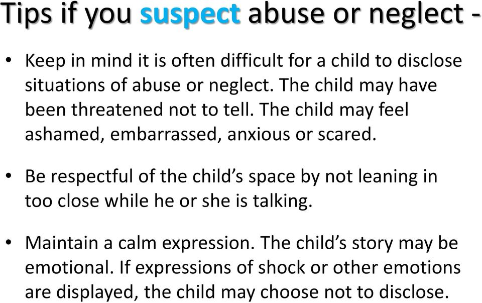 Be respectful of the child s space by not leaning in too close while he or she is talking. Maintain a calm expression.