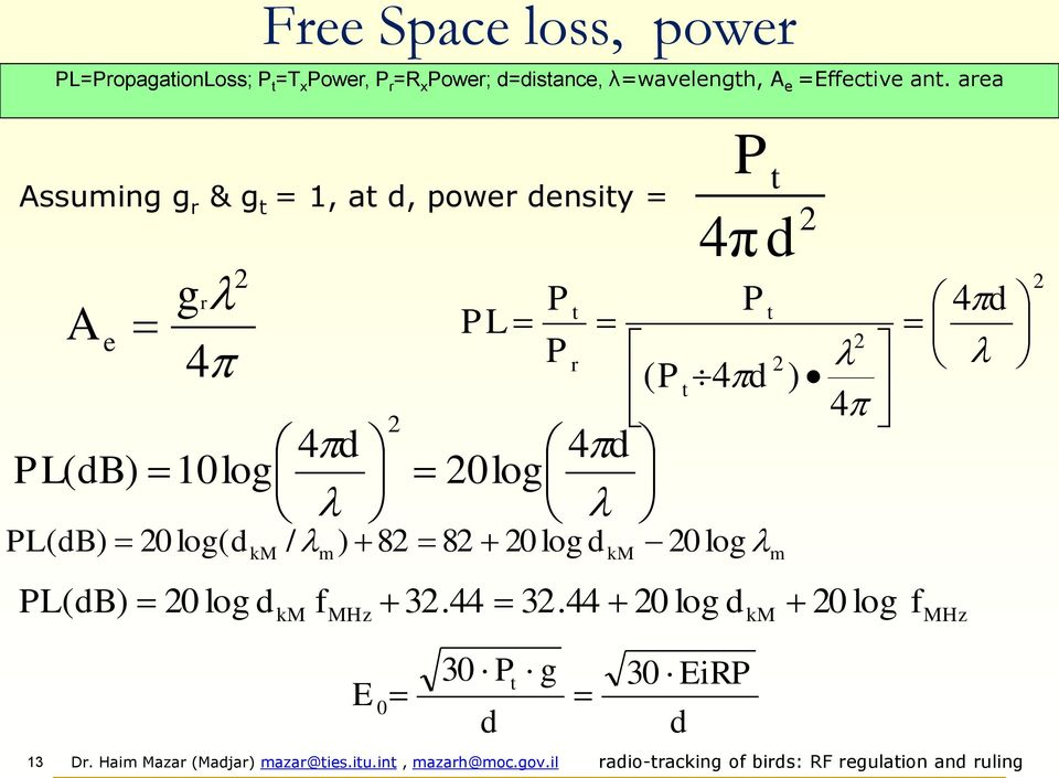area Assuming g r & g t = 1, at d, power density = A e L( db) 4 gr 10log km 4d m MHz L t