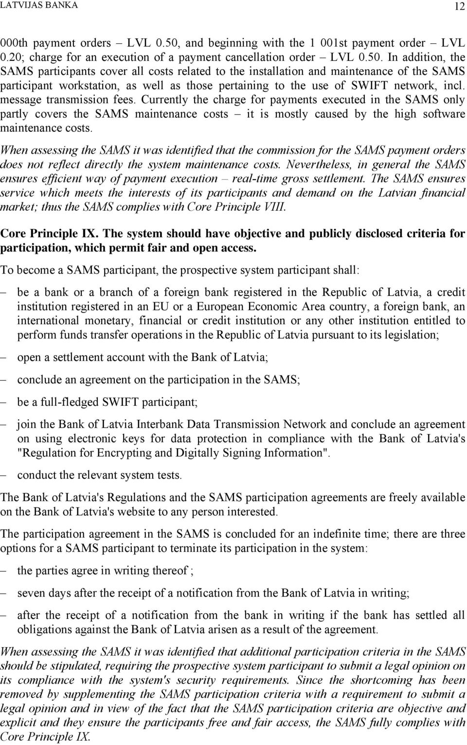 In addition, the SAMS participants cover all costs related to the installation and maintenance of the SAMS participant workstation, as well as those pertaining to the use of SWIFT network, incl.