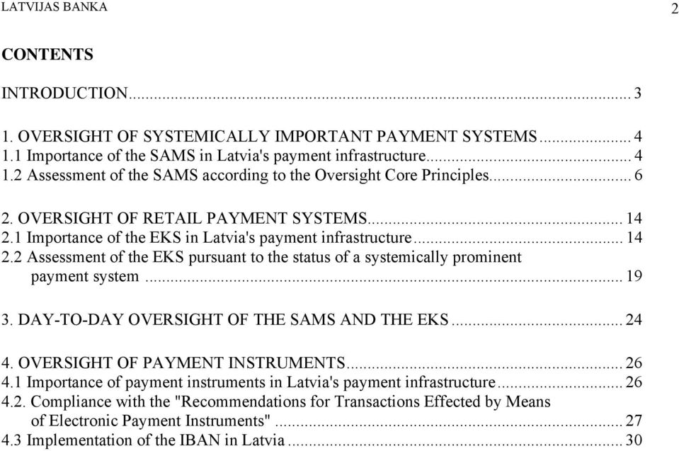 ".. 19 3. DAY-TO-DAY OVERSIGHT OF THE SAMS AND THE EKS... 24 4. OVERSIGHT OF PAYMENT INSTRUMENTS... 26 4.1 Importance of payment instruments in Latvia's payment infrastructure... 26 4.2. Compliance with the ""Recommendations for Transactions Effected by Means of Electronic Payment Instruments""."