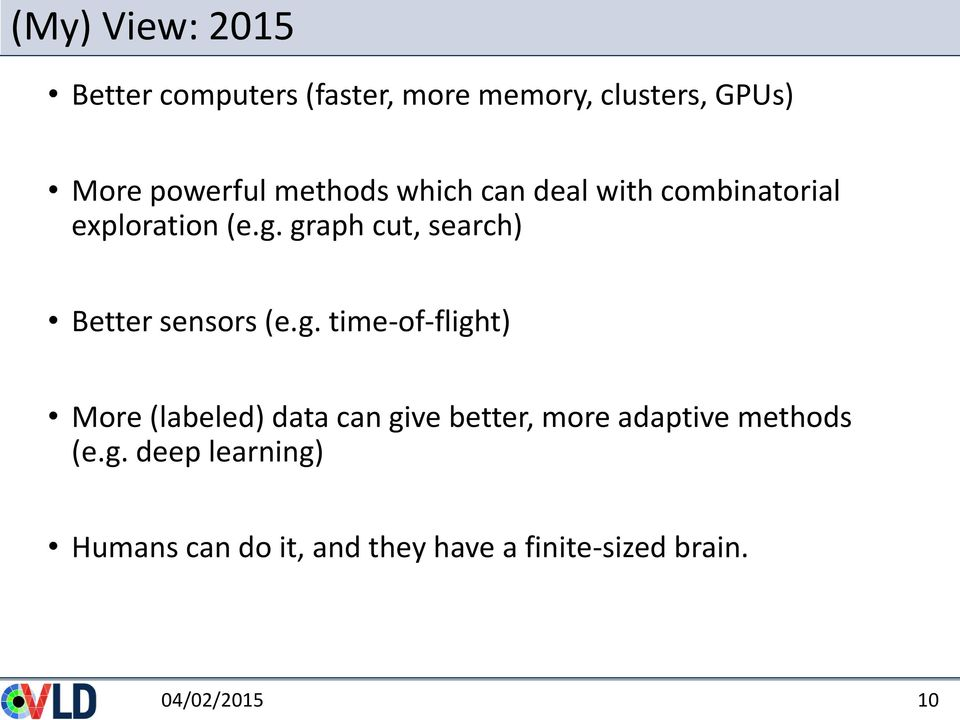 graph cut, search) Better sensors (e.g. time-of-flight) More (labeled) data can give better, more adaptive methods (e.