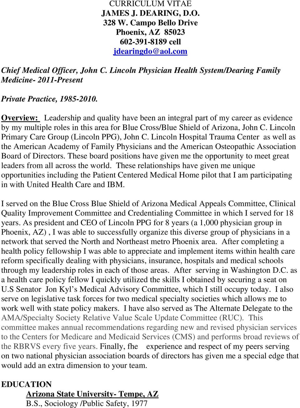 Overview: Leadership and quality have been an integral part of my career as evidence by my multiple roles in this area for Blue Cross/Blue Shield of Arizona, John C.