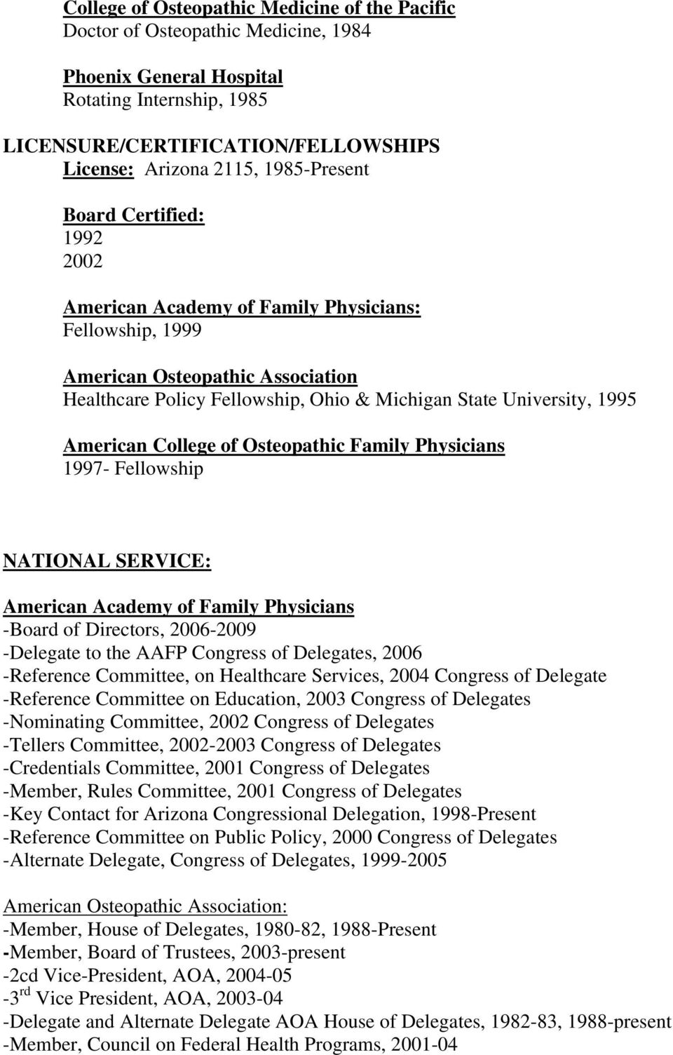 American College of Osteopathic Family Physicians 1997- Fellowship NATIONAL SERVICE: American Academy of Family Physicians -Board of Directors, 2006-2009 -Delegate to the AAFP Congress of Delegates,