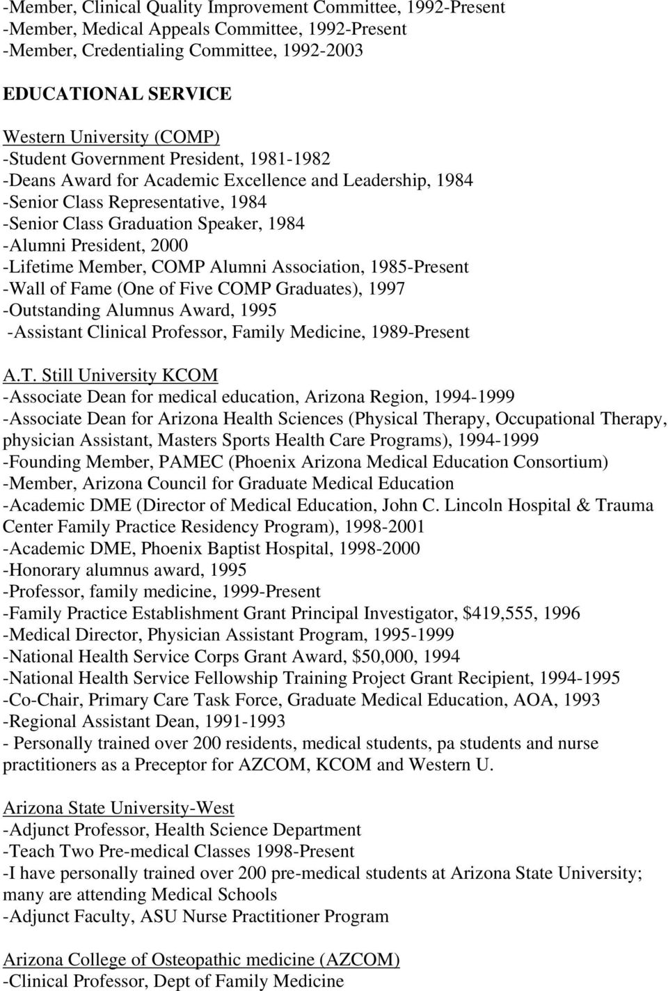 2000 -Lifetime Member, COMP Alumni Association, 1985-Present -Wall of Fame (One of Five COMP Graduates), 1997 -Outstanding Alumnus Award, 1995 -Assistant Clinical Professor, Family Medicine,