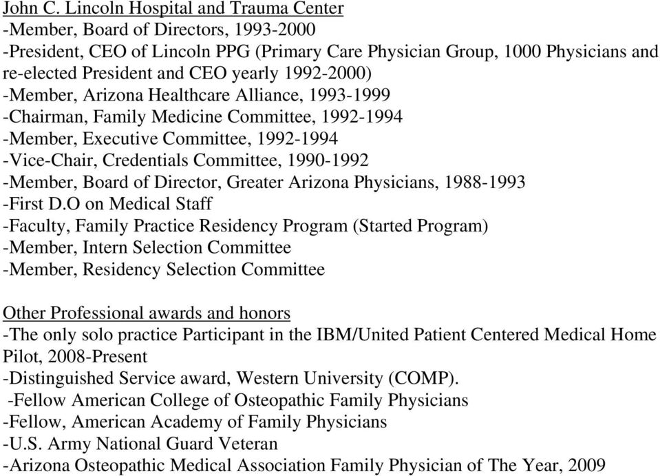 1992-2000) -Member, Arizona Healthcare Alliance, 1993-1999 -Chairman, Family Medicine Committee, 1992-1994 -Member, Executive Committee, 1992-1994 -Vice-Chair, Credentials Committee, 1990-1992