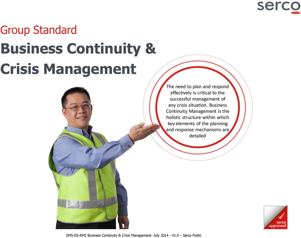 Business Continuity Management is the holistic structure within which key elements of the