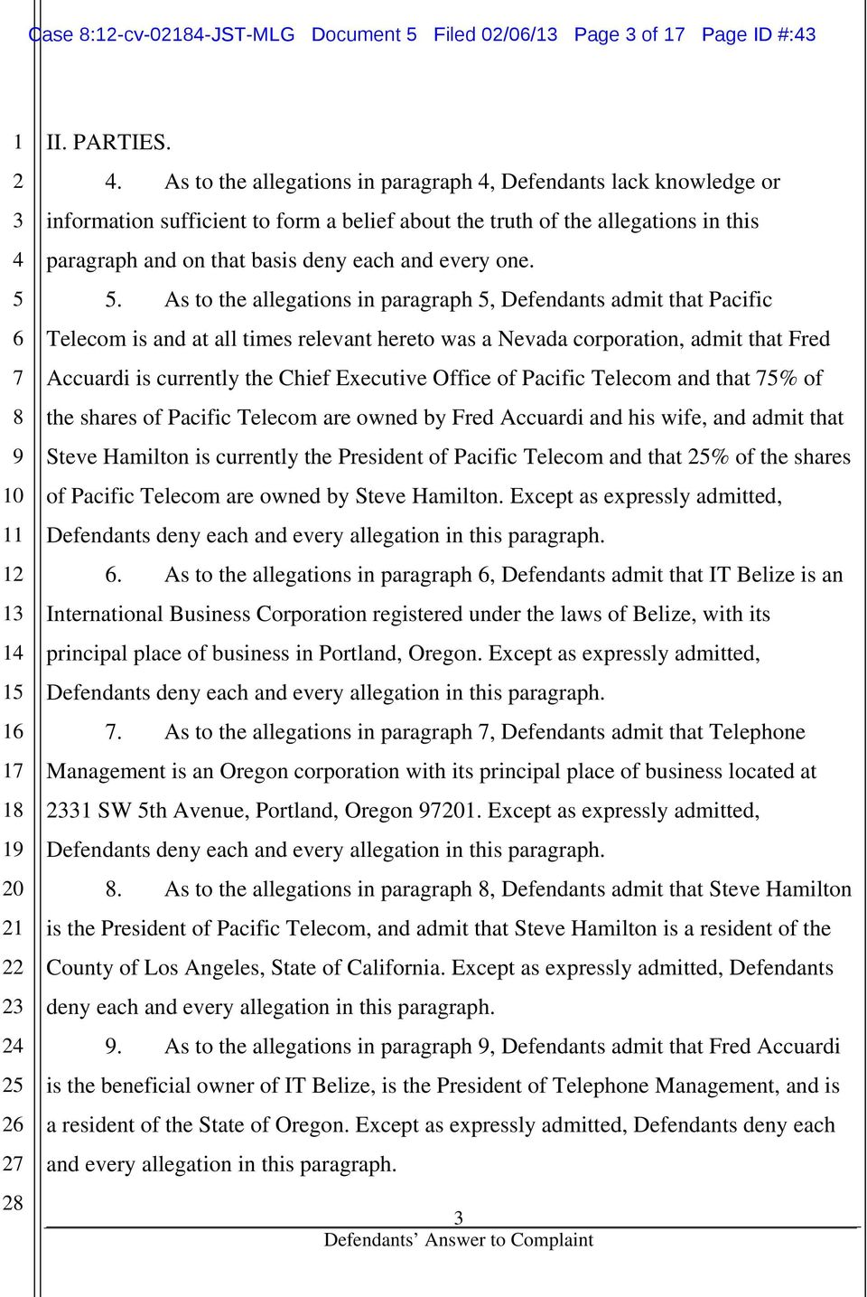 one.. As to the allegations in paragraph, Defendants admit that Pacific Telecom is and at all times relevant hereto was a Nevada corporation, admit that Fred Accuardi is currently the Chief Executive
