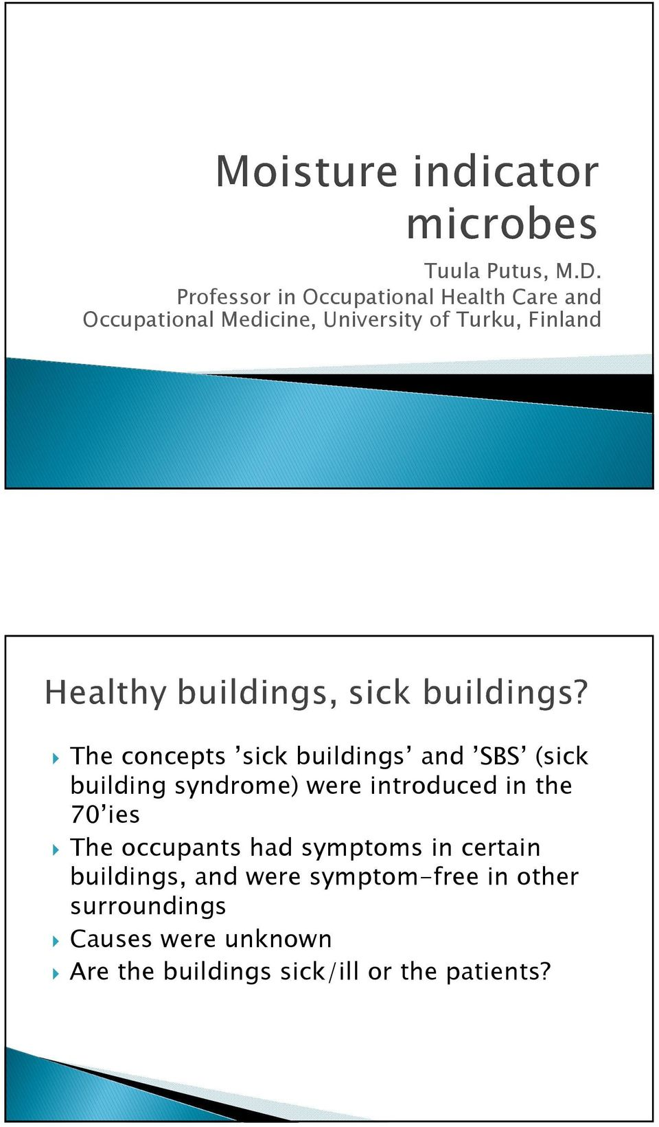 Finland The concepts sick buildings and SBS (sick building syndrome) were introduced in