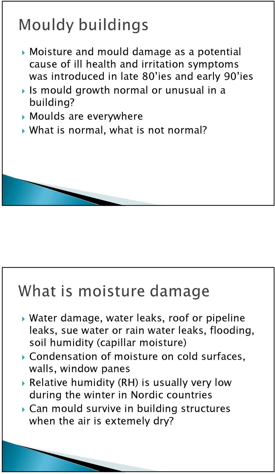 Water damage, water leaks, roof or pipeline leaks, sue water or rain water leaks, flooding, soil humidity (capillar moisture) Condensation of