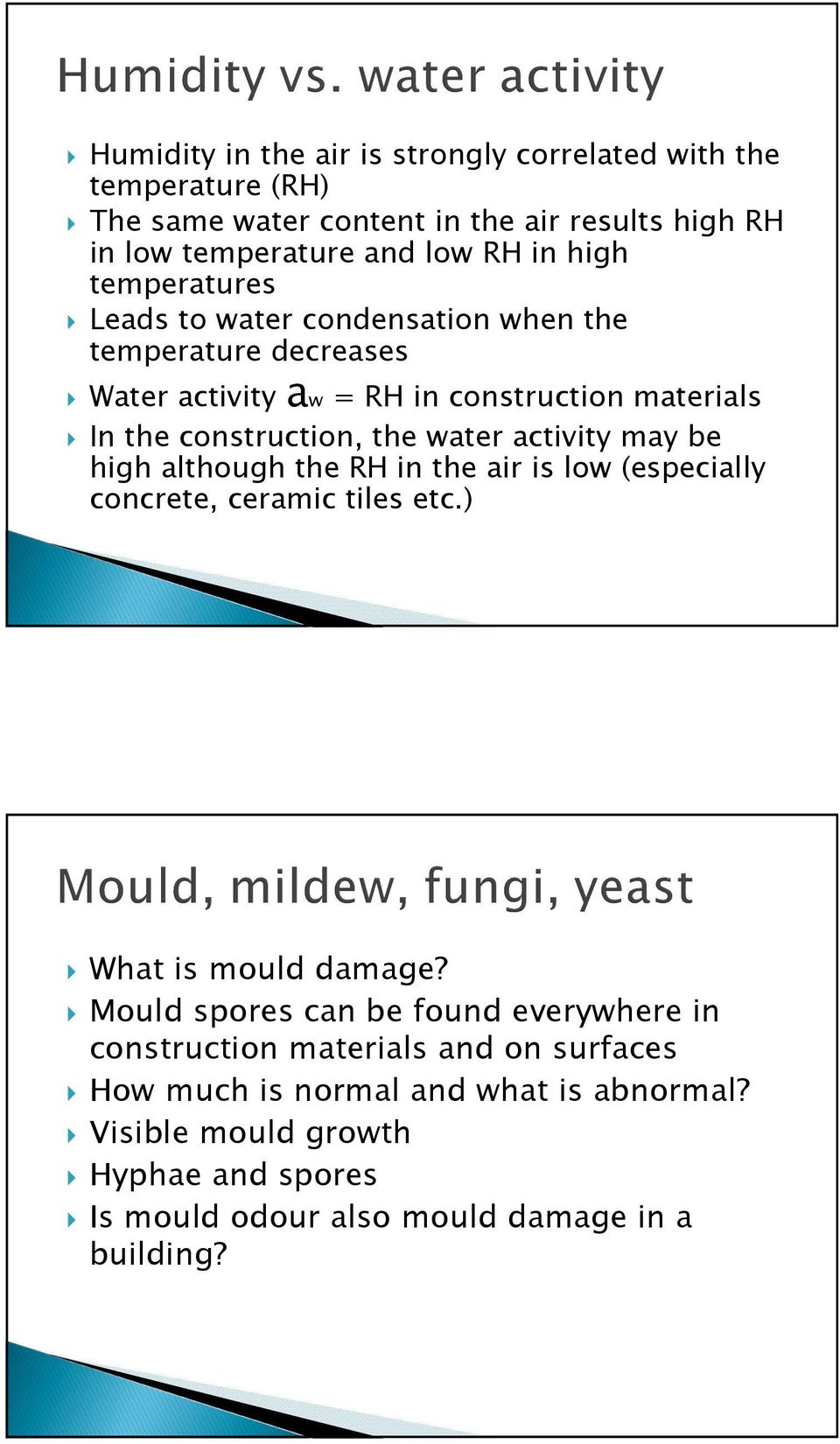 activity may be high although the RH in the air is low (especially concrete, ceramic tiles etc.) What is mould damage?