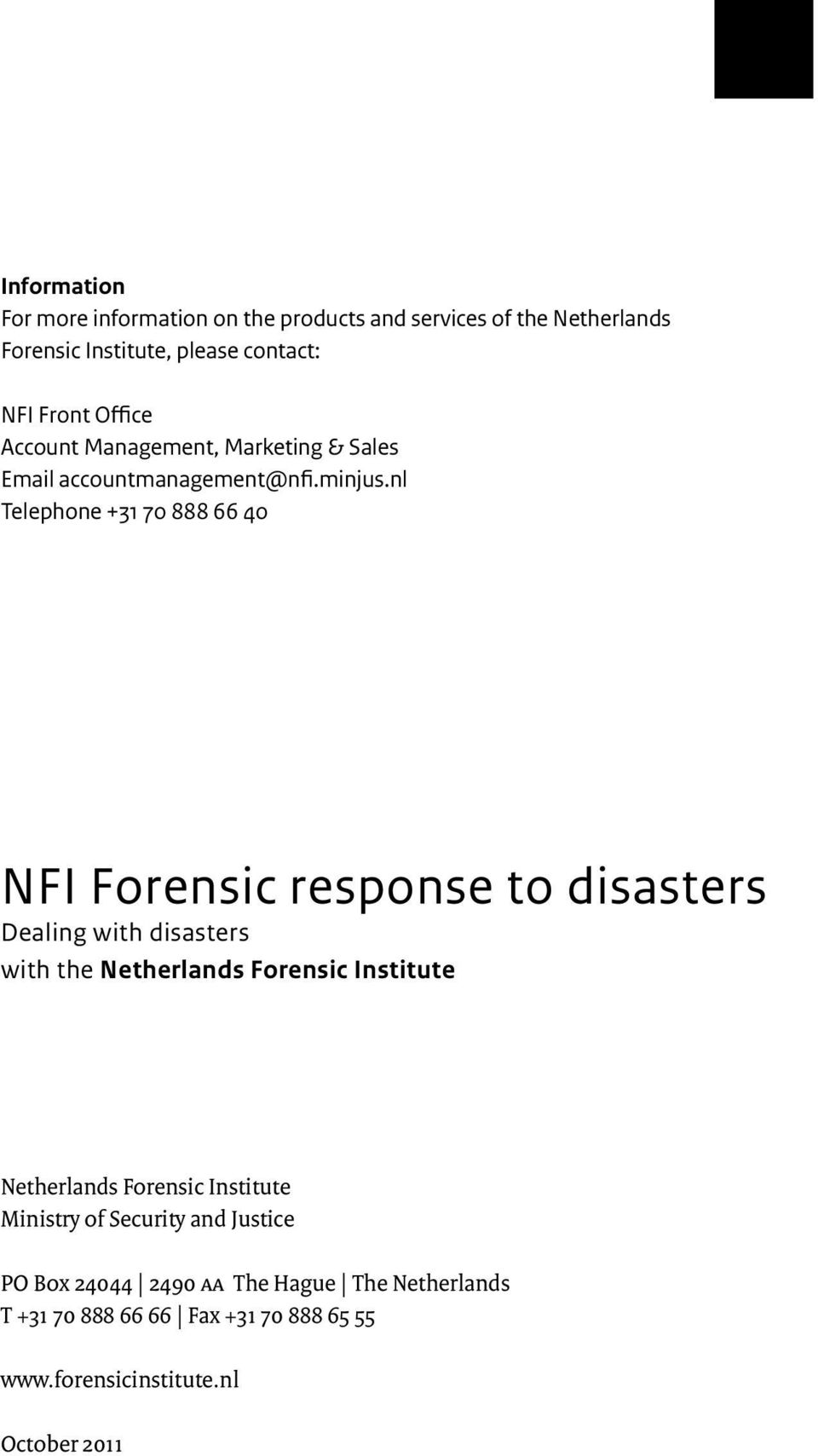 nl Telephone +31 70 888 66 40 NFI Forensic response Dealing with disasters with the Netherlands Forensic Institute Netherlands