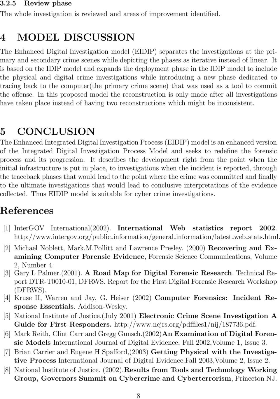 It is based on the IDIP model and expands the deployment phase in the IDIP model to include the physical and digital crime investigations while introducing a new phase dedicated to tracing back to