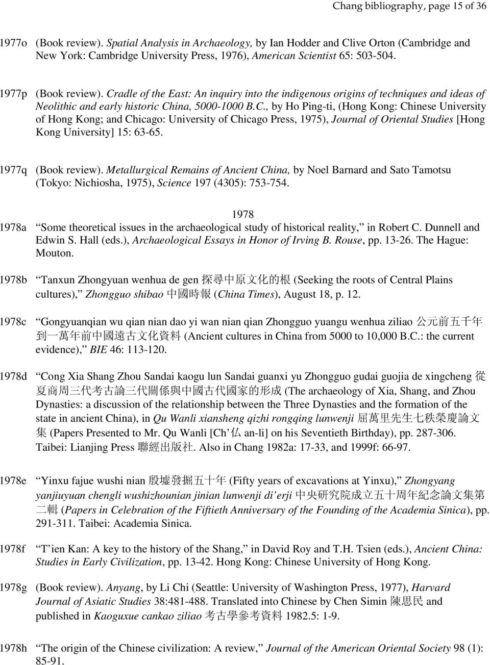 Cradle of the East: An inquiry into the indigenous origins of techniques and ideas of Neolithic and early historic China, 5000-1000 B.C., by Ho Ping-ti, (Hong Kong: Chinese University of Hong Kong; and Chicago: University of Chicago Press, 1975), Journal of Oriental Studies [Hong Kong University] 15: 63-65.