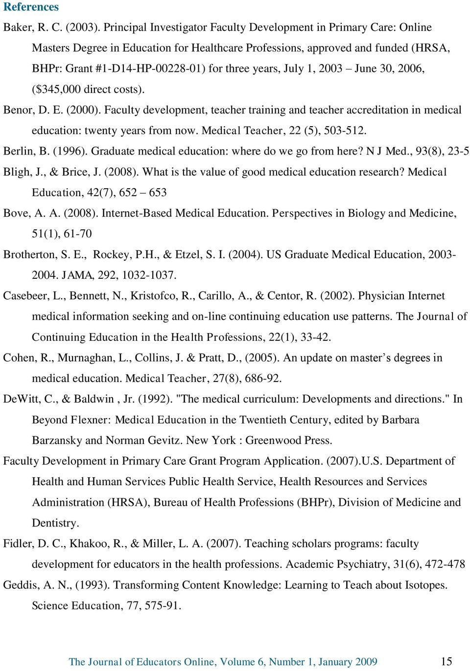 July 1, 2003 June 30, 2006, ($345,000 direct costs). Benor, D. E. (2000). Faculty development, teacher training and teacher accreditation in medical education: twenty years from now.