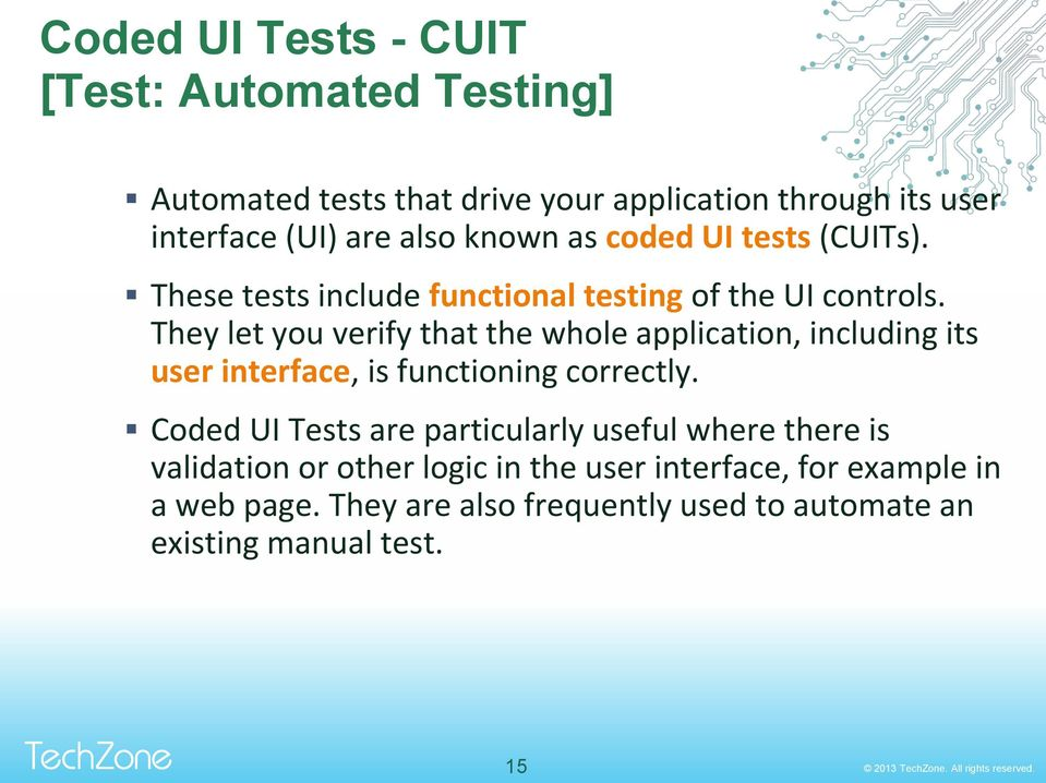 They let you verify that the whole application, including its user interface, is functioning correctly.