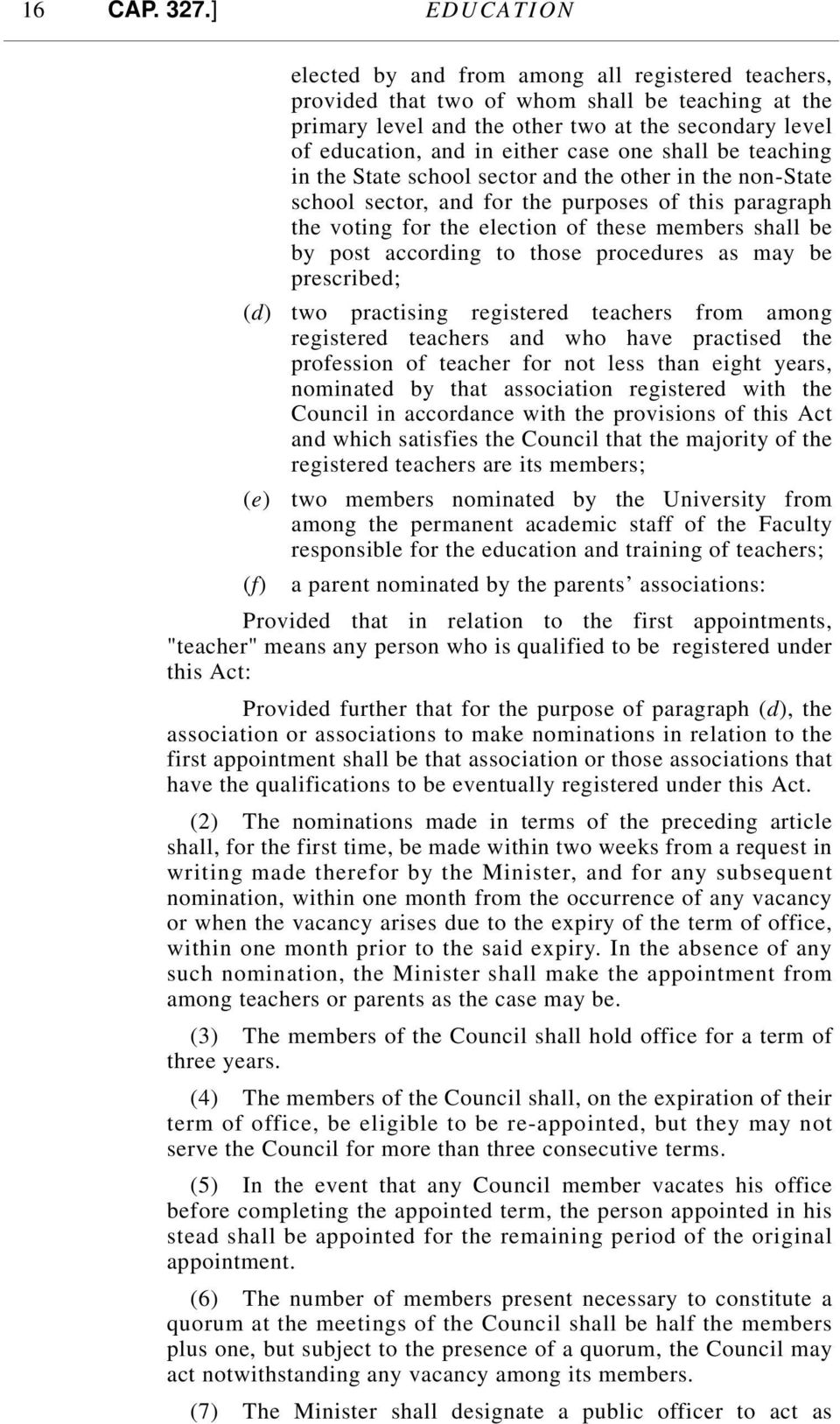 case one shall be teaching in the State school sector and the other in the non-state school sector, and for the purposes of this paragraph the voting for the election of these members shall be by