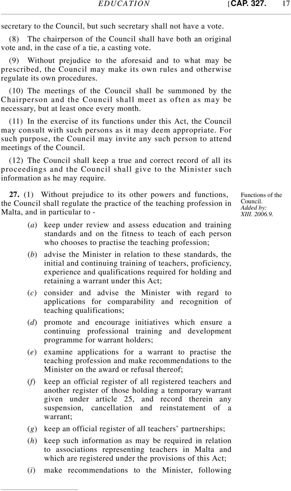 (9) Without prejudice to the aforesaid and to what may be prescribed, the Council may make its own rules and otherwise regulate its own procedures.