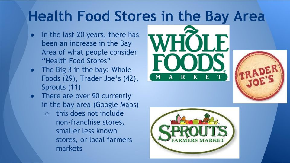 Trader Joe s (42), Sprouts (11) There are over 90 currently in the bay area (Google Maps)