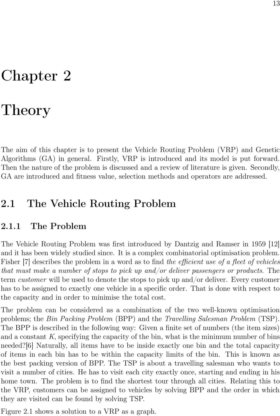 1 The Vehicle Routing Problem 2.1.1 The Problem The Vehicle Routing Problem was first introduced by Dantzig and Ramser in 1959 [12] and it has been widely studied since.